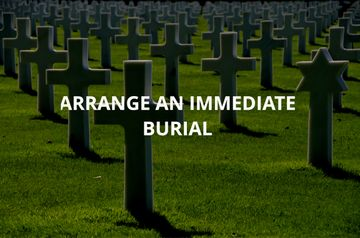 Arrange an immediate burial